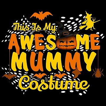 This is My Awesome Mummy Costume Funny Gift  by BBPDesigns
