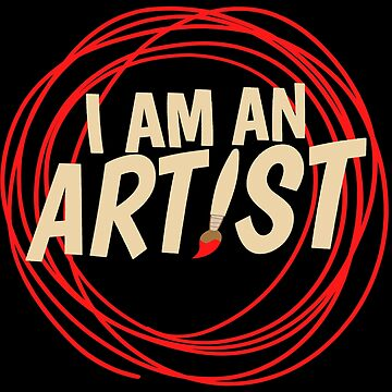 I AM AN ARTIST! by ezcreative