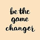 Be the game changer by hazelong