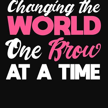 Esthetician Brow Artist Changing the World One Brow At A Time Eyebrows Salon Shirt by normaltshirts