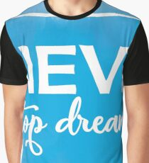 Never Stop Dreaming Graphic T-Shirt