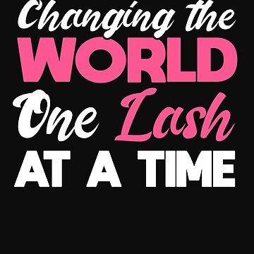 Esthetician Lashes Changing the World One Lash At A Time Eyelashes Makeup by normaltshirts