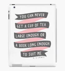 You Can Never Get a Cup of Tea Large Enough iPad Case/Skin