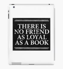 There is No Friend as Loyal as a Book iPad Case/Skin