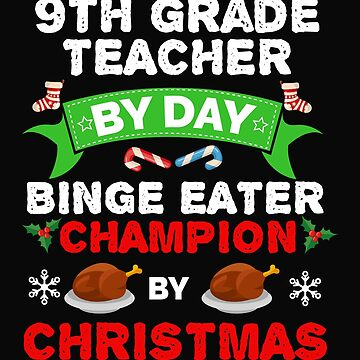 9th Grade Teacher by day Binge Eater by Christmas Xmas by losttribe