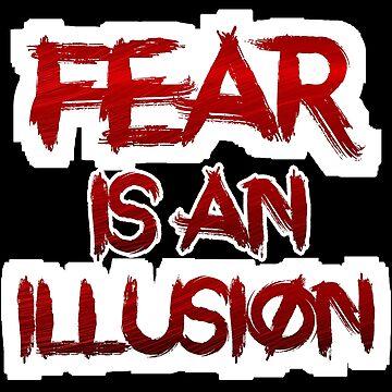 Fear is an Illusion by jasperDesigns