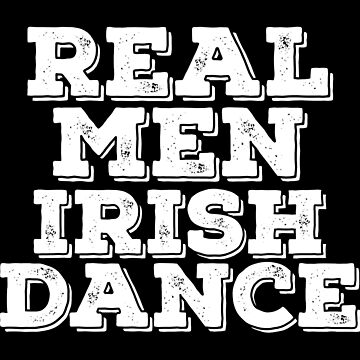Dance Funny Design Mens - Real Men Irish Dance by kudostees