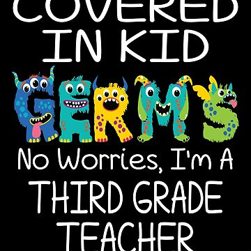 Covered In Kid Germs No Worries I'm A Third Grade Teacher by FairOaksDesigns