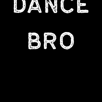 Dancing Shirt Dance Bro White Tap Ballet Cute Gift Hip Hop by threadsmonkey