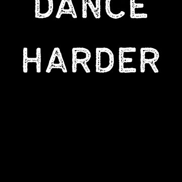Dancing Shirt Dance Harder White Tap Ballet Cute Gift Hip Hop by threadsmonkey