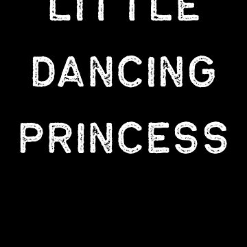 Dancing Shirt Little Dancing Princess White Tap Ballet Cute Gift Hip Hop by threadsmonkey