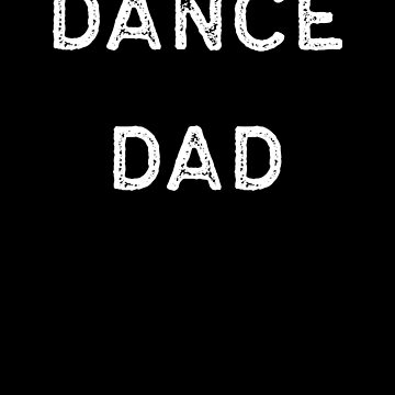 Dancing Shirt Dance Dad White Tap Ballet Cute Gift Hip Hop by threadsmonkey