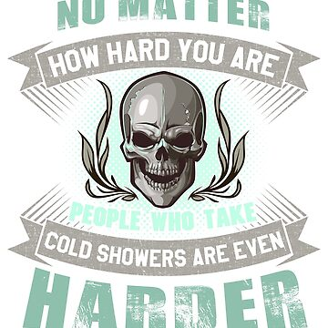 no matter how hard you are col showers are even harder by HumbaHarry