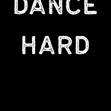 Dancing Shirt Dance Hard White Tap Ballet Cute Gift Hip Hop by threadsmonkey