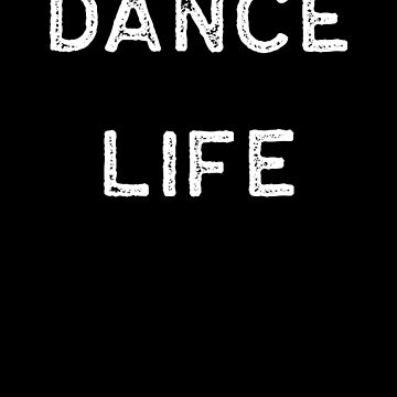 Dancing Shirt Dance Life White Tap Ballet Cute Gift Hip Hop by threadsmonkey