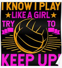 Volleyball Shirt I Know I Play Like A Girl Try To Keep Up! Gift Tee Poster