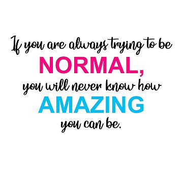 If You Are Always Trying to be Normal Qoute by MishaHead