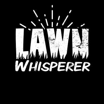 Lawn Whisperer Shirt | Yard Working Gardening Gift by IsiTees