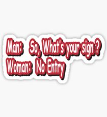 Man: So, what's your sign? Sticker