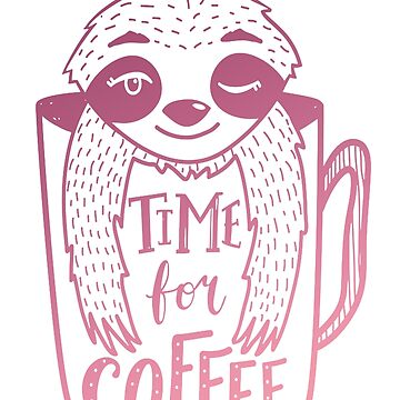 Time For Coffee Kaffee Slooth Animal Work Bestseller by Manqoo