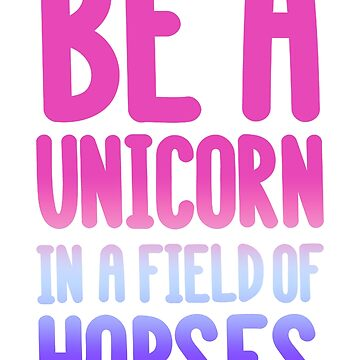Be A Unicorn In A Field Of Horses Bestseller Animal by Manqoo