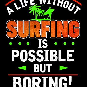 Surfer Surfing Funny saying gift by IchliebeT-Shirt