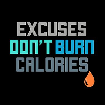 Excuses Don't Burn Calories Gym Workout Motivation by perfectpresents