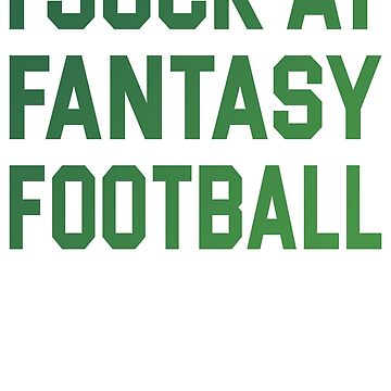 I Suck At Fantasy Football Sport Bestseller Funny by Manqoo