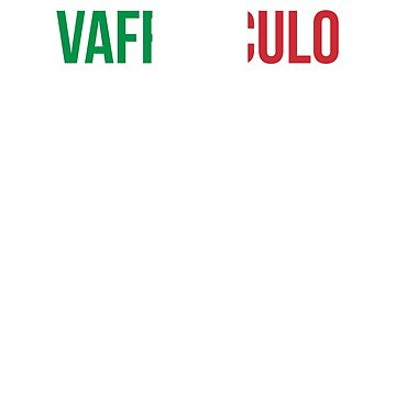 Vaffanculo Is Italian For Have A Great Day by dmanalili
