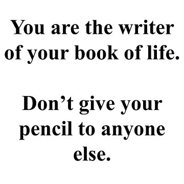 You Are A Writer (Quote) by TheImmortalKing