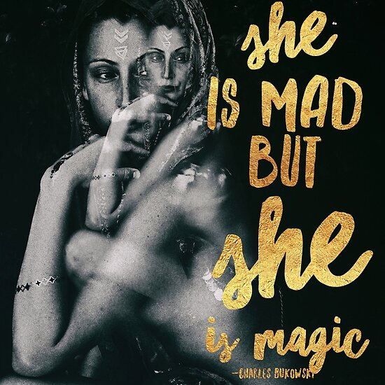 She May Be Mad But She Is Magic Charles Bukowski Quote Double Exposure Black and White Surreal With Gold Foil Typography by Monica Laipple