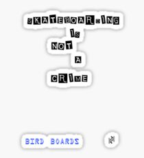 Bird Boards : skateboarding is not a crime Sticker