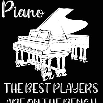Piano The Best Players are on the Bench Pianist Gift by stacyanne324