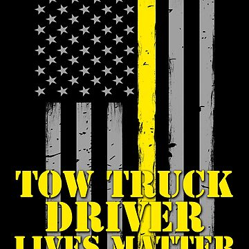 Tow Truck Driver Lives Matter Thin Yellow Line American Flag by bluelinegear