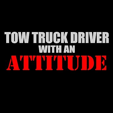 Tow Truck Driver With An Attitude Funny Novelty by bluelinegear