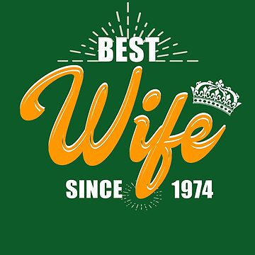 Valentine Christmas 2019 Wife Gifts - Best Wife Since 1974 by daviduy