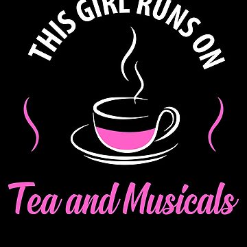 This Girl Runs on Tea and Musicals, Tea Lover, Cup Of Tea by Designs4Less