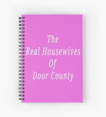 Real Housewives Of Door County  Spiral Notebook