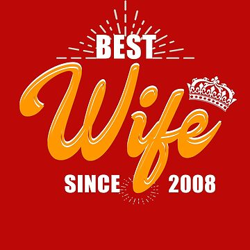 Valentine Christmas 2019 Wife Gifts - Best Wife Since 2008 by daviduy