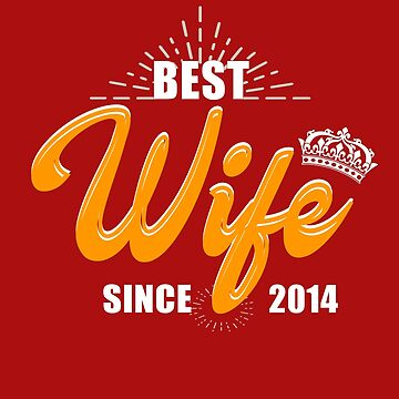 Valentine Christmas 2019 Wife Gifts - Best Wife Since 2014 by daviduy