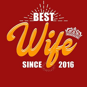 Valentine Christmas 2019 Wife Gifts - Best Wife Since 2016 by daviduy