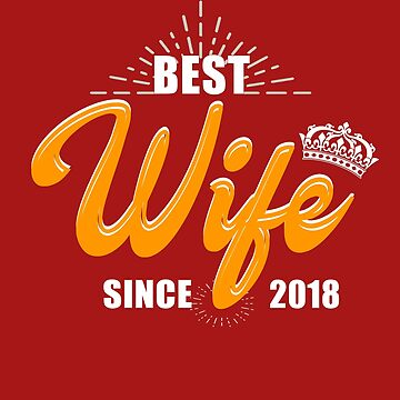 Valentine Christmas 2019 Wife Gifts - Best Wife Since 2018 by daviduy