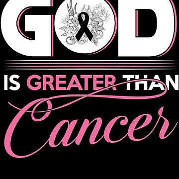 God Is Greater Than Cancer T-Shirt by fierromade
