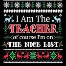 I'm A Teacher Of Course I'm On The Nice List Christmas by JapaneseInkArt