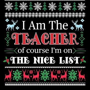 I'm A Teacher Of Course I'm On The Nice List Christmas by JapaneseInkArt