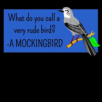 Rude Bird Mockingbird Funny Bird Pun by DogBoo