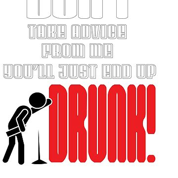 Encourage People Advice Tshirt Design END UP DRUNK! by Customdesign200