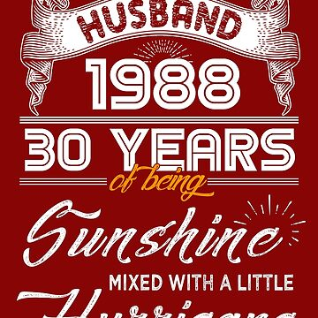 Husband Since 1988 - 30 Years of Being Sunshine Mixed With A Little Hurricane by daviduy