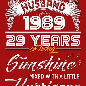 Husband Since 1989 - 29 Years of Being Sunshine Mixed With A Little Hurricane by daviduy