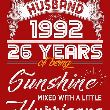 Husband Since 1992 - 26 Years of Being Sunshine Mixed With A Little Hurricane by daviduy
